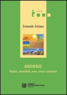 Agrienergie. Reddito, sostenibilità, nuovi scenari competitivi - Emanuele Fontana - copertina