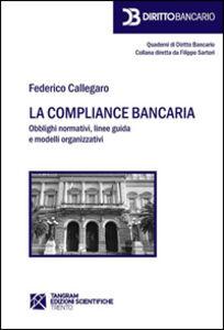 La compliance bancaria. Obblighi normativi, linee guida e modelli organizzativi