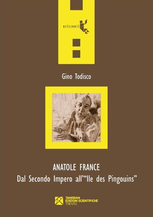 Anatole France. Dal secondo impero all'Ile des Pingouins
