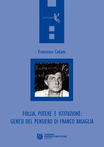 Follia, potere e istituzione. Genesi del pensiero di Franco Basaglia