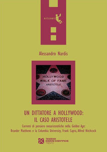 Un dittatore a Hollywood. Il caso Aristotele. Correnti di pensiero neoaristoteliche nella Golden Age: Brander Matthews e la Columbia University...