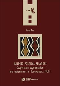Building political relations. Cooperation, segmentation and government in Bancoumana (Mali)
