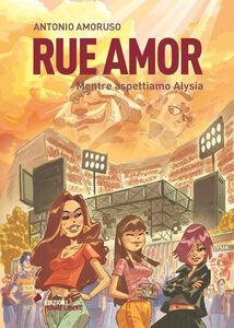 Rue amor. Mentre aspettiamo Alysia