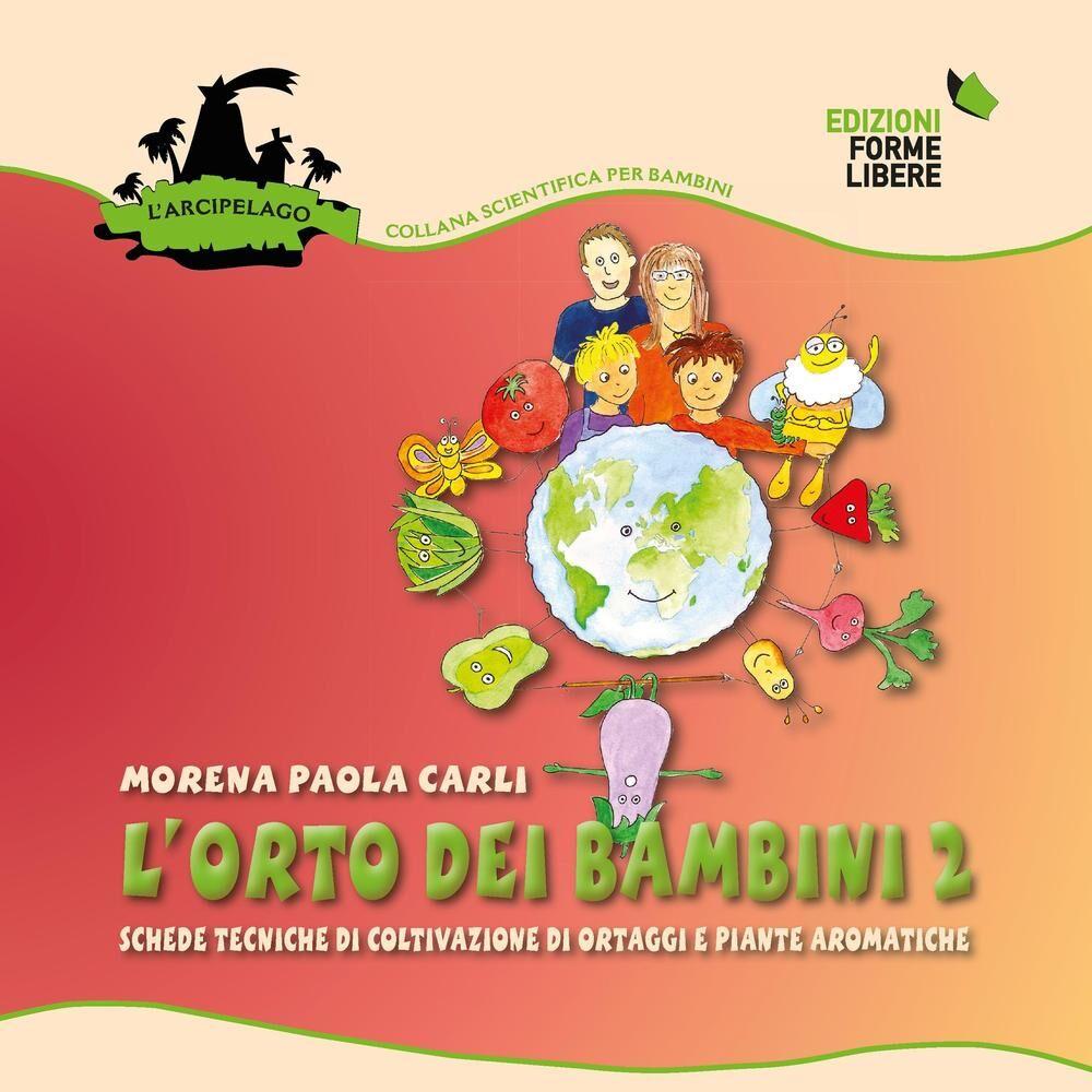 L' orto dei bambini 2. Schede tecniche di coltivazione di ortaggi e piante aromatiche