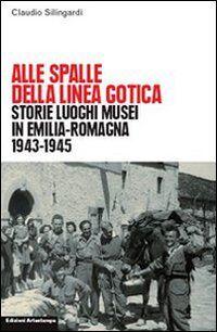 Alle spalle della linea gotica. Storie luoghi musei di guerra e resistenza in Emilia-Romagna