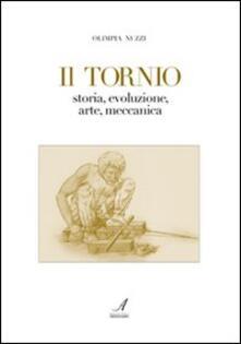 Writersfactory.it Il tornio. Storia, evoluzione, arte, meccanica Image