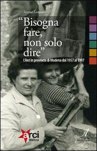 «Bisogna fare, non solo dire». L'ARCI in provincia di Modena 1957-1997