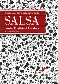 Enciclopedia ragionata della salsa. Storia tradizioni folklore
