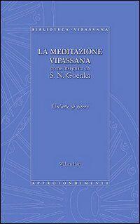 La meditazione Vipassana come insegnata da S. N. Goenka. Un'arte di vivere
