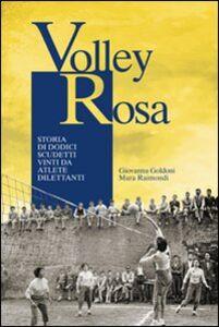 Volley Rosa. Storia di dodici scudetti vinti da atlete dilettanti