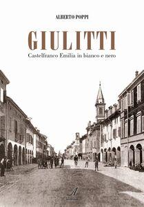 Giulitti. Castelfranco Emilia in bianco e nero