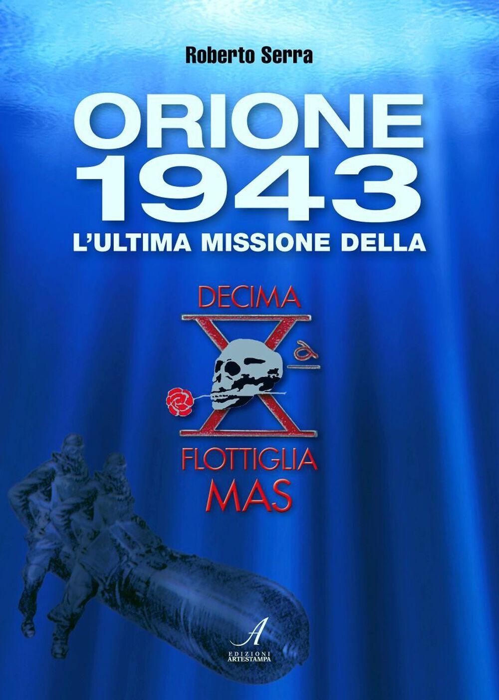 Orione 1943. L'ultima missione della Decima Flottiglia Mas