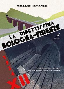 La direttissima Bologna-Firenze. Ediz. limitata - Enrico Marone,Maurizio Panconesi - copertina