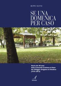 Se una domenica per caso. Storia dei 40 anni della Comunità cristiana di Base di Modena