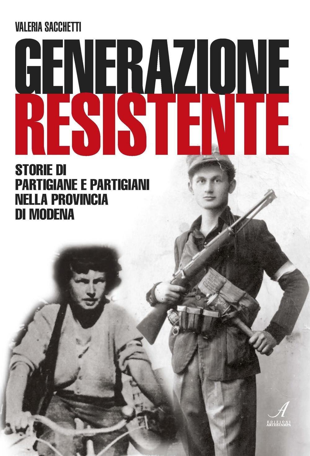 Generazione resistente. Storie di partigiane e partigiani nella provincia di Modena