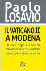 Il Vaticano II a Modena. 50 anni dopo il Concilio. Riflessioni, ricordi e qualche spunto per i tempi a venire