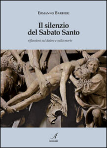 Il silenzio del Sabato Santo. Riflessioni sul dolore e sulla morte