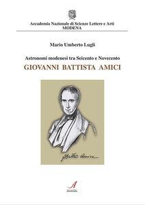 Astronomi modenesi tra Seicento e Novecento. Giovanni Battista Amici