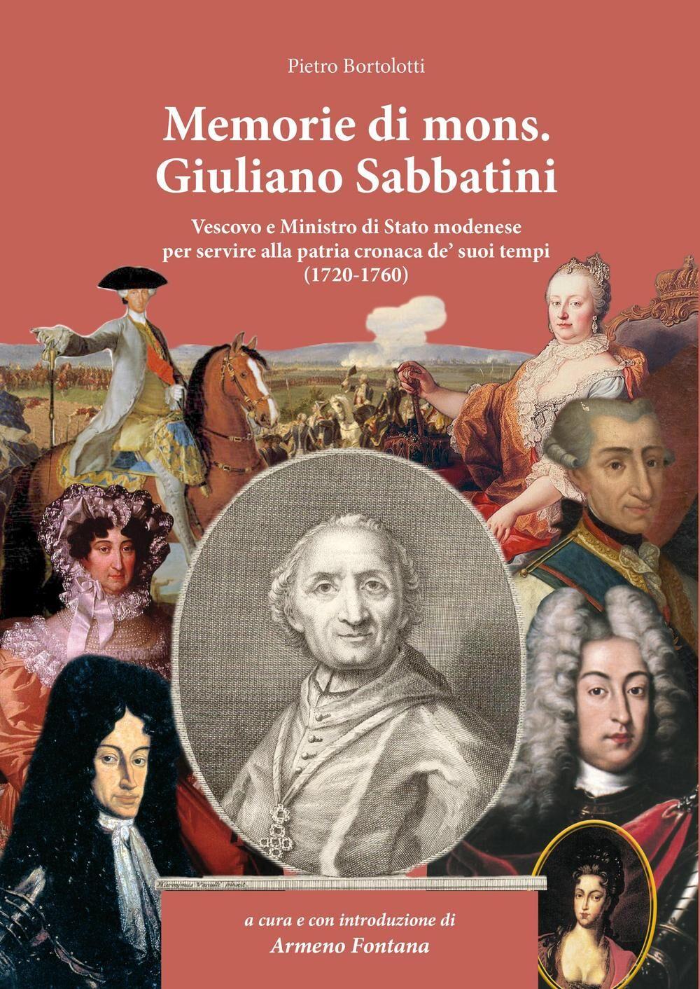 Memorie di Mons. Giuliano Sabbatini. Vescovo e Ministro di Stato modenese (1720-1760)