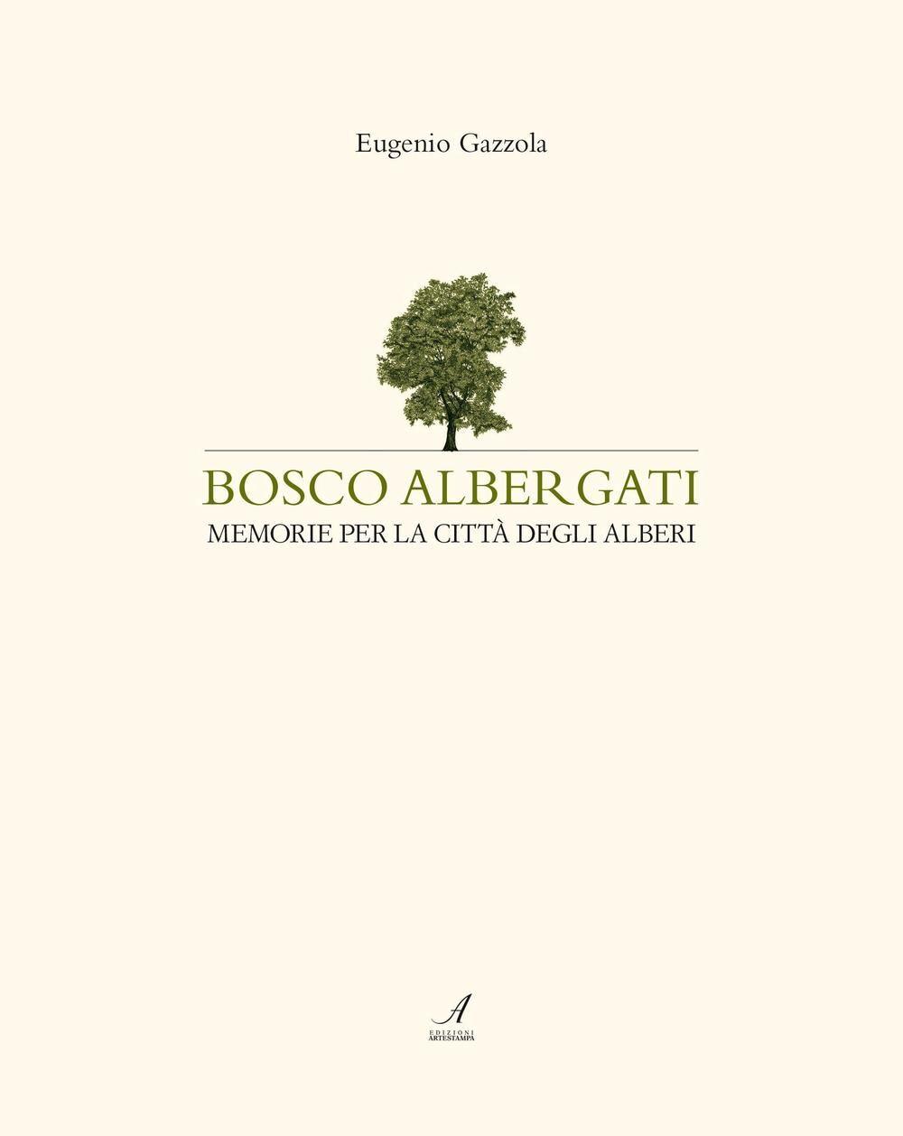 Bosco Albergati. Memorie per la città degli alberi