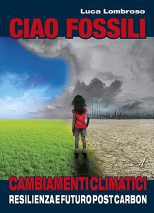 Ciao fossili. Cambiamenti climatici: resilienza e futuro post carbon