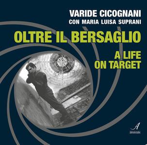 Oltre il bersaglio. A life on target. Ediz. bilingue