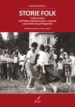 Storie folk. Il folk revival nell'Italia settentrionale e centrale raccontato dai protagonisti. Testimonianze e documenti