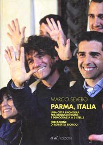 Libro Parma, Italia. Una città frontiera fra berlusconismo e democrazia a 5 stelle Marco Severo