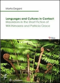 Languages and cultures in contact. Maoridom in the short fiction of Witi Ihimaera and Patricia Grace - Degani Marta - wuz.it