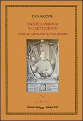 Dante a Verona nel Settecento. Studi su Giovanni Iacopo Dionisi