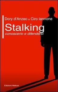 Stalking. Conoscerlo e difendersi
