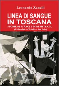 Linea di sangue in Toscana. Storie di stragi e Resistenza (Vallucciole, Civitella, San Polo)