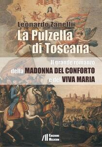 La pulzella di Toscana. Il grande romanzo della Madonna del conforto e del viva Maria