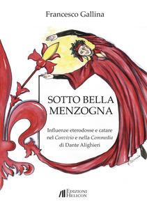 Sotto bella menzogna. Influenze eterodosse e catare nel Convivio e nella Commedia di Dante Alighieri