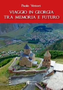 Viaggio in Georgia tra memoria e futuro - Paolo Vettori - copertina