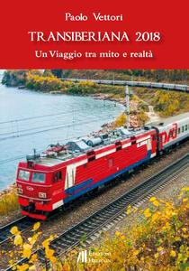 Transiberiana 2018. Un viaggio tra mito e realtà - Paolo Vettori - copertina