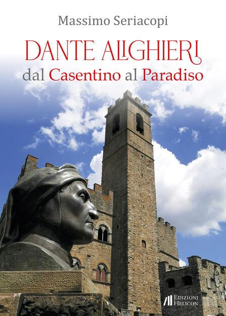 Dante Alighieri dal Casentino al Paradiso - Massimo Seriacopi - Libro -  Helicon - | IBS