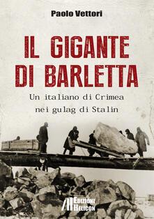 Il gigante di Barletta. Un italiano di Crimea nei gulag di Stalin - Paolo Vettori - copertina