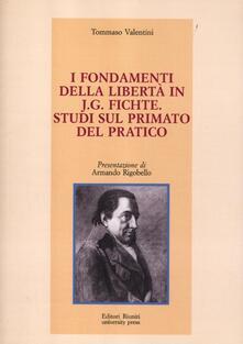 I fondamenti della libertà in J. G. Fichte. Studi sul primato del pratico