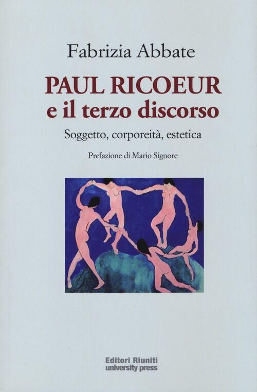 Paul Ricoeur e il terzo discorso. Soggetto, corporeità, estetica