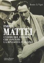 Enrico Mattei. L'uomo del futuro che inventò la rinascita italiana