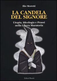 La candela del signore. Utopia, ideologia e prassi nella libera muratoria