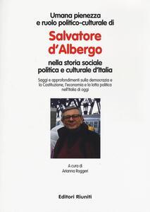 Umana pienezza e ruolo politico-culturale di Salvatore d'Albergo nella storia sociale politica e culturale d'Italia