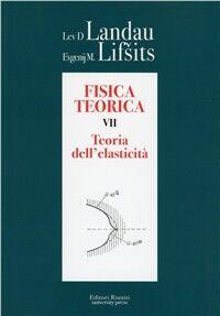 Fisica teorica. Vol. 7: Teoria dell'elasticità.