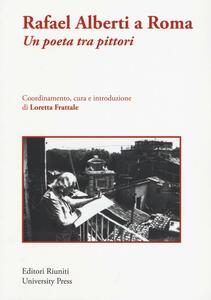 Rafael Alberti a Roma. Un poeta tra pittori