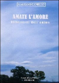 Amate l'amore. Riflessioni dell'animo - Camillo Gaetano - wuz.it