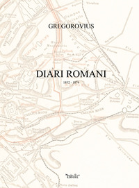 Diari romani. 1852-1874 - Gregorovius Ferdinand - wuz.it