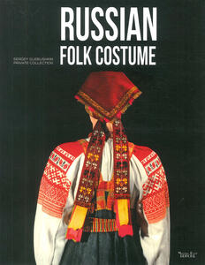 Russian folk costume. Sergey Glebushkin Private Collection. Ediz. illustrata