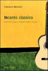 Libro Incanto classico. Autori latini e greci e cantautori d'oggi in concerto Francesco Minervini
