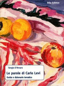 Le parole di Carlo Levi. Guida e dizionario tematico